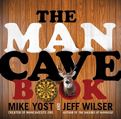 The Man Cave Book By Wilser, Jeff/ Yost, Michael H.